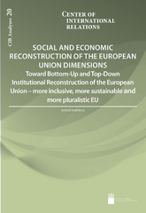SOCIAL AND ECONOMIC RECONSTRUCTION OF THE EUROPEAN UNION DIMENSIONS Toward Bottom-Up and Top-Down Institutional Reconstruction of the European Union – more inclusive, more sustainable and more pluralistic EU